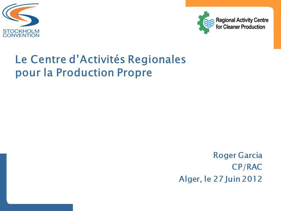 Le Centre d'Activités Regionales pour la Production Propre Roger Garcia CP/RAC Alger, le 27 Juin 2012