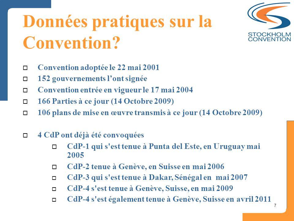 7 Données pratiques sur la Convention?  Convention adoptée le 22 mai 2001  152 gouvernements l'ont signée  Convention entrée en vigueur le 17 mai 2