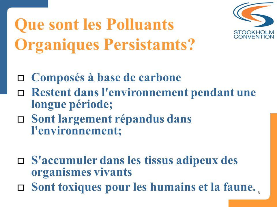8 Que sont les Polluants Organiques Persistamts?  Composés à base de carbone  Restent dans l'environnement pendant une longue période;  Sont largem