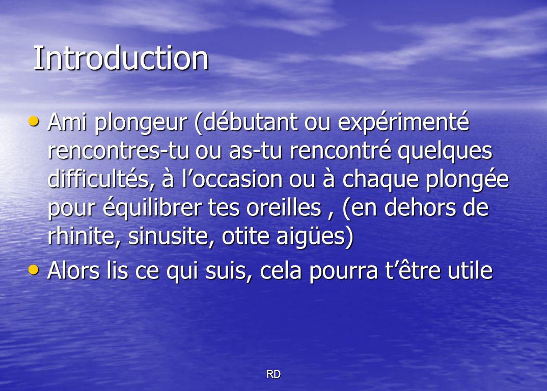 ALA DESCENTE POUR LES DEBUTANTS Pour un plongeur lambda, il n'y a qu'un côté qui passe mal soit l'Oreille Gauche soit l'Oreille Droite Pour un plongeur lambda, il n'y a qu'un côté qui passe mal soit l'Oreille Gauche soit l'Oreille Droite POUR L'OREILLE DROITE: POUR L'OREILLE DROITE: P3 = * corps en position verticale (immersion en phoque ou le long d'un bout) P3 = * corps en position verticale (immersion en phoque ou le long d'un bout) * tête dans le prolongement du cou (rectitude) * tête dans le prolongement du cou (rectitude) * Incliner la tête vers l'épaule DROITE et regarder la surface * Incliner la tête vers l'épaule DROITE et regarder la surface V = Valsalva ou BTV/Frenzel/Toynebee RD