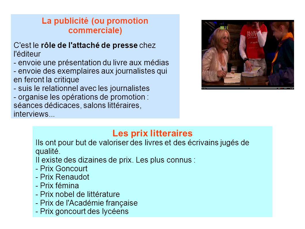 La publicité (ou promotion commerciale) C'est le rôle de l'attaché de presse chez l'éditeur - envoie une présentation du livre aux médias - envoie des