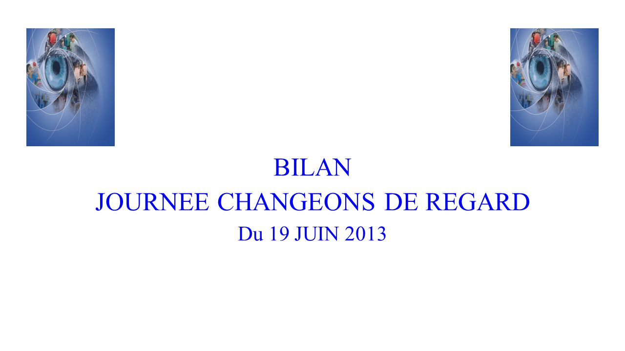 BILAN JOURNEE CHANGEONS DE REGARD Du 19 JUIN 2013