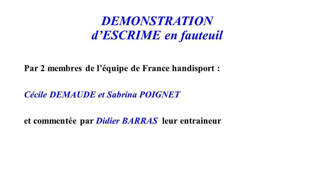 DEMONSTRATION d'ESCRIME en fauteuil Par 2 membres de l'équipe de France handisport : Cécile DEMAUDE et Sabrina POIGNET et commentée par Didier BARRAS leur entraineur