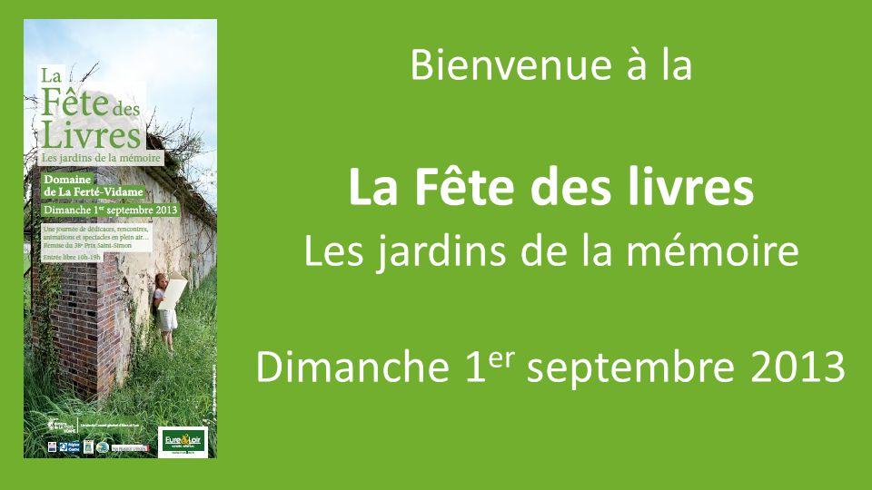 Bienvenue à la La Fête des livres Les jardins de la mémoire Dimanche 1 er septembre 2013
