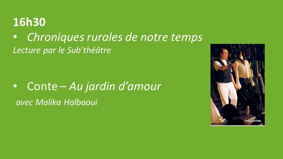 16h30 Chroniques rurales de notre temps Lecture par le Sub'théâtre Conte – Au jardin d'amour avec Malika Halbaoui