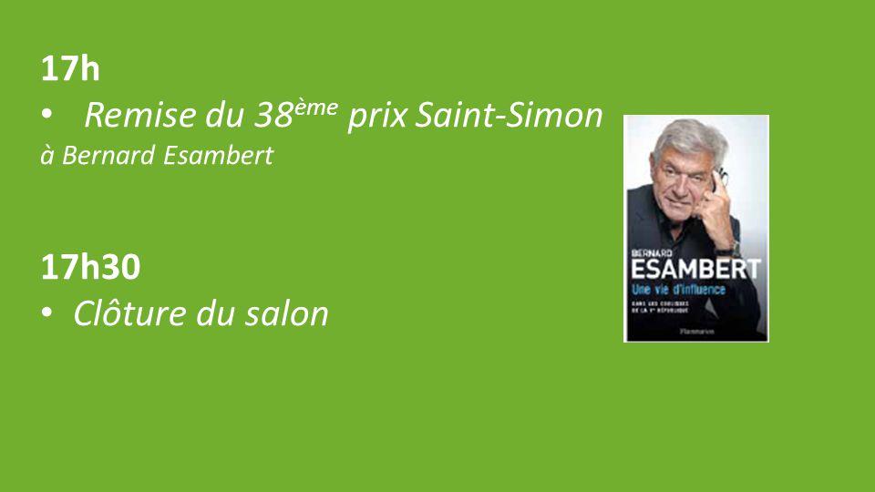 17h Remise du 38 ème prix Saint-Simon à Bernard Esambert 17h30 Clôture du salon