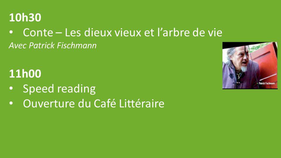 10h30 Conte – Les dieux vieux et l'arbre de vie Avec Patrick Fischmann 11h00 Speed reading Ouverture du Café Littéraire