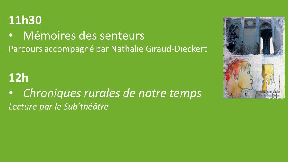11h30 Mémoires des senteurs Parcours accompagné par Nathalie Giraud-Dieckert 12h Chroniques rurales de notre temps Lecture par le Sub'théâtre