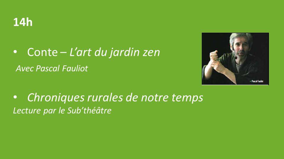 14h Conte – L'art du jardin zen Avec Pascal Fauliot Chroniques rurales de notre temps Lecture par le Sub'théâtre