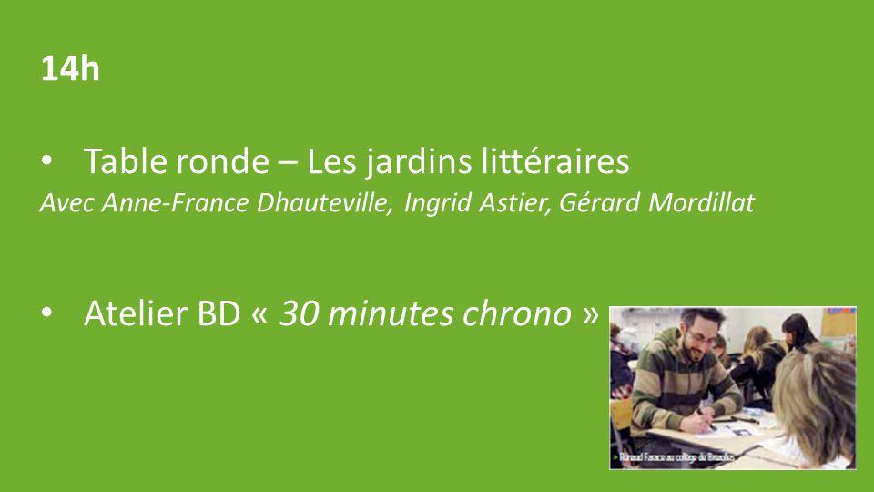 14h Table ronde – Les jardins littéraires Avec Anne-France Dhauteville, Ingrid Astier, Gérard Mordillat Atelier BD « 30 minutes chrono »