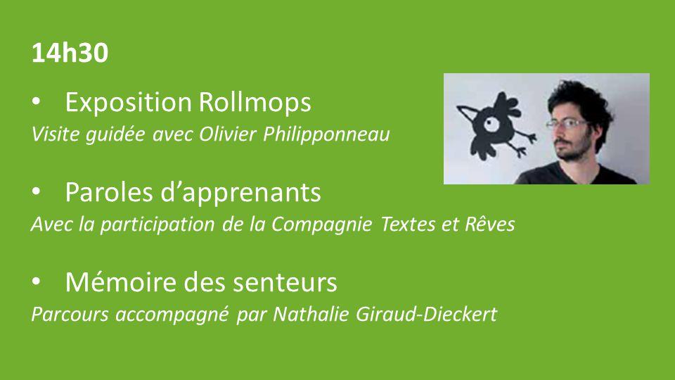 14h30 Exposition Rollmops Visite guidée avec Olivier Philipponneau Paroles d'apprenants Avec la participation de la Compagnie Textes et Rêves Mémoire