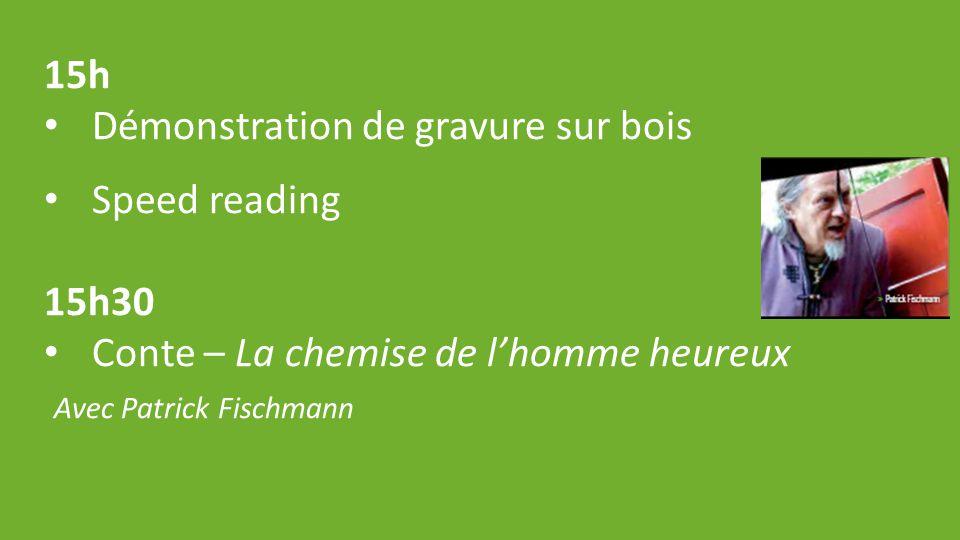 15h Démonstration de gravure sur bois Speed reading 15h30 Conte – La chemise de l'homme heureux Avec Patrick Fischmann
