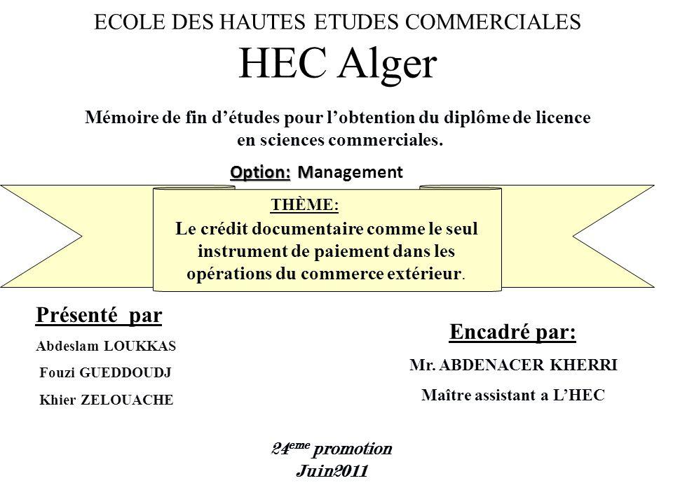 ECOLE DES HAUTES ETUDES COMMERCIALES HEC Alger Option: M Option: Management THÈME: Le crédit documentaire comme le seul instrument de paiement dans les opérations du commerce extérieur.