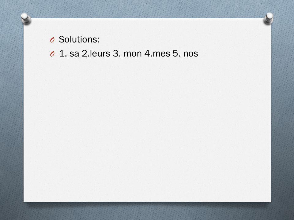 O Solutions: O 1. sa 2.leurs 3. mon 4.mes 5. nos