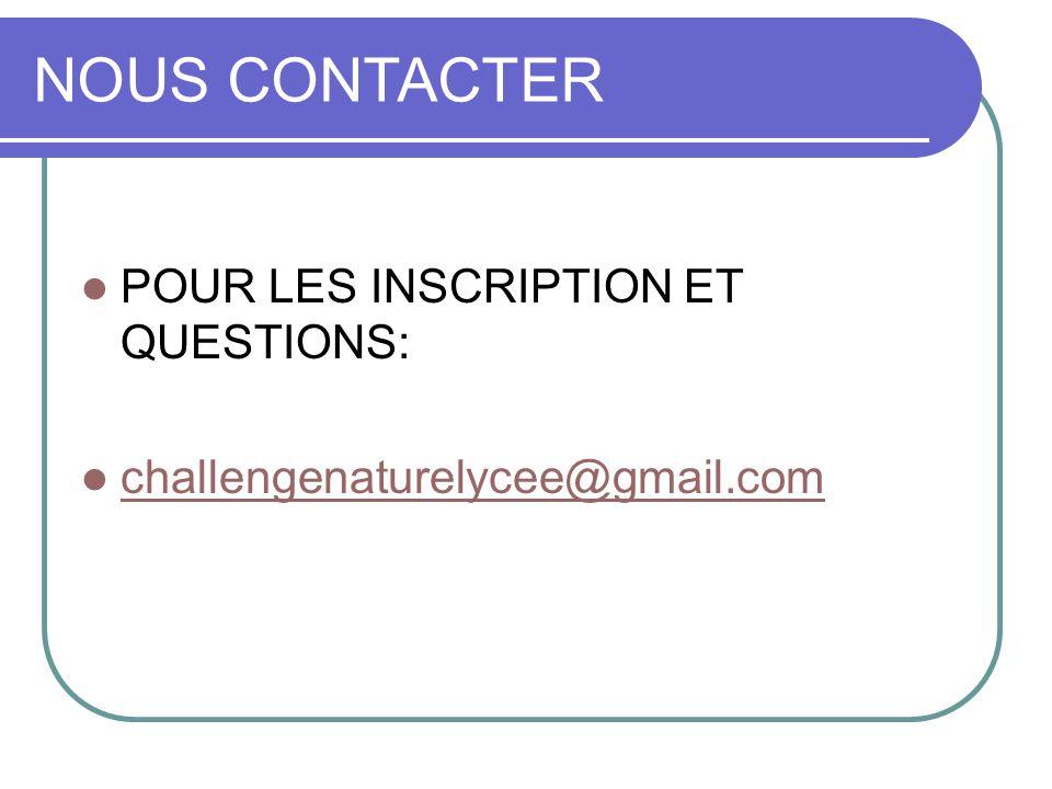 NOUS CONTACTER POUR LES INSCRIPTION ET QUESTIONS: challengenaturelycee@gmail.com
