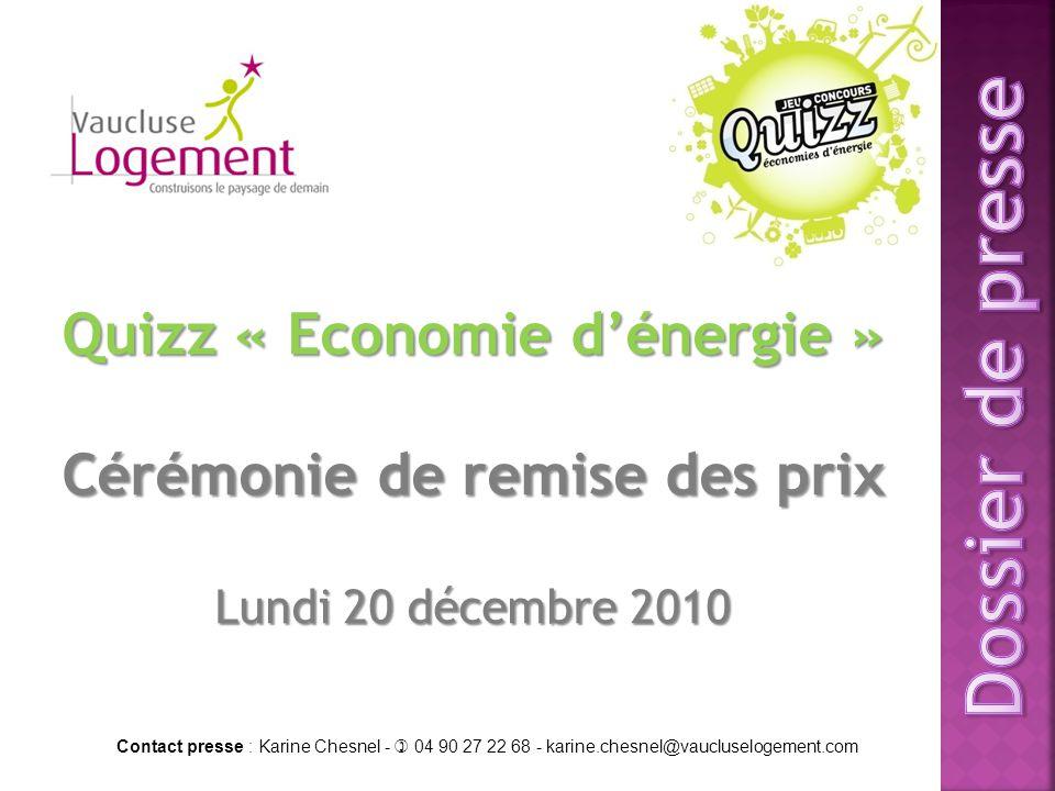 Quizz « Economie d'énergie » Cérémonie de remise des prix Lundi 20 décembre 2010 Contact presse : Karine Chesnel -  04 90 27 22 68 - karine.chesnel@v