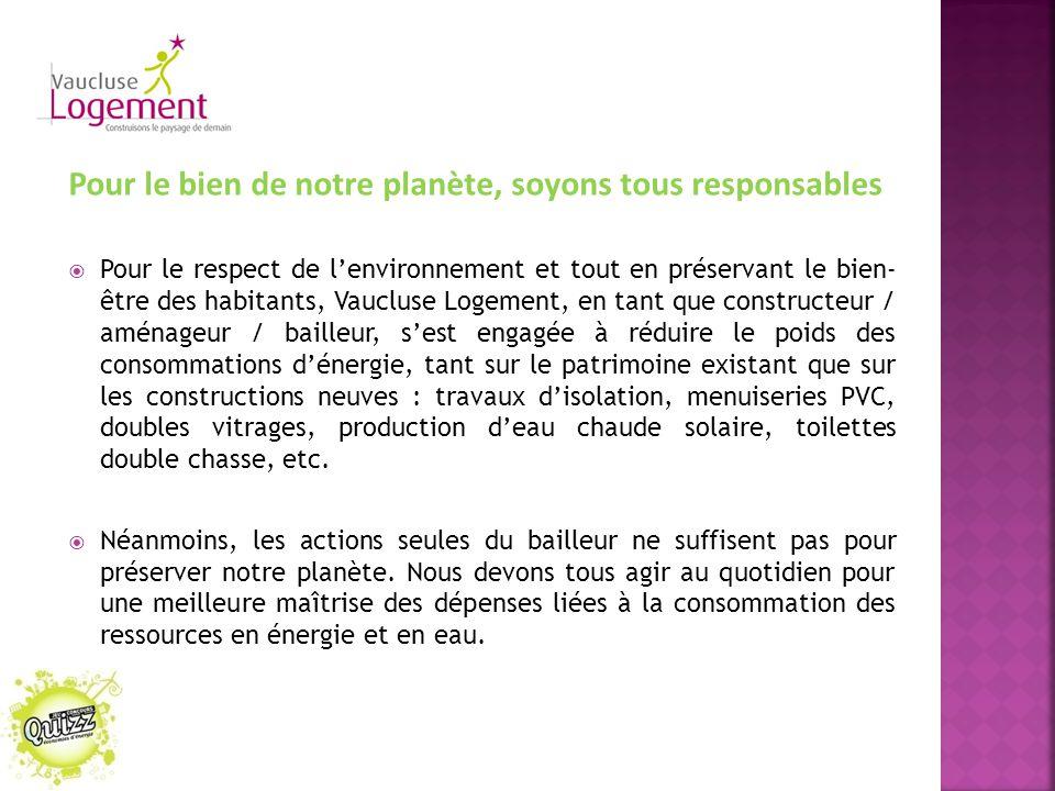 Pour le bien de notre planète, soyons tous responsables  Pour le respect de l'environnement et tout en préservant le bien- être des habitants, Vauclu