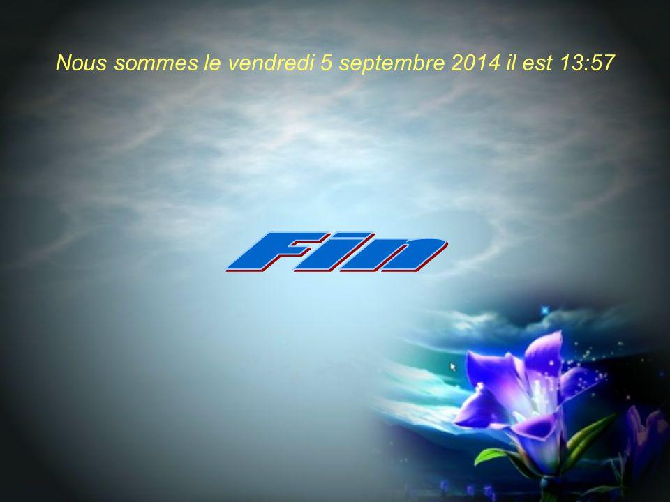 Nous sommes le vendredi 5 septembre 2014 il est 13:58