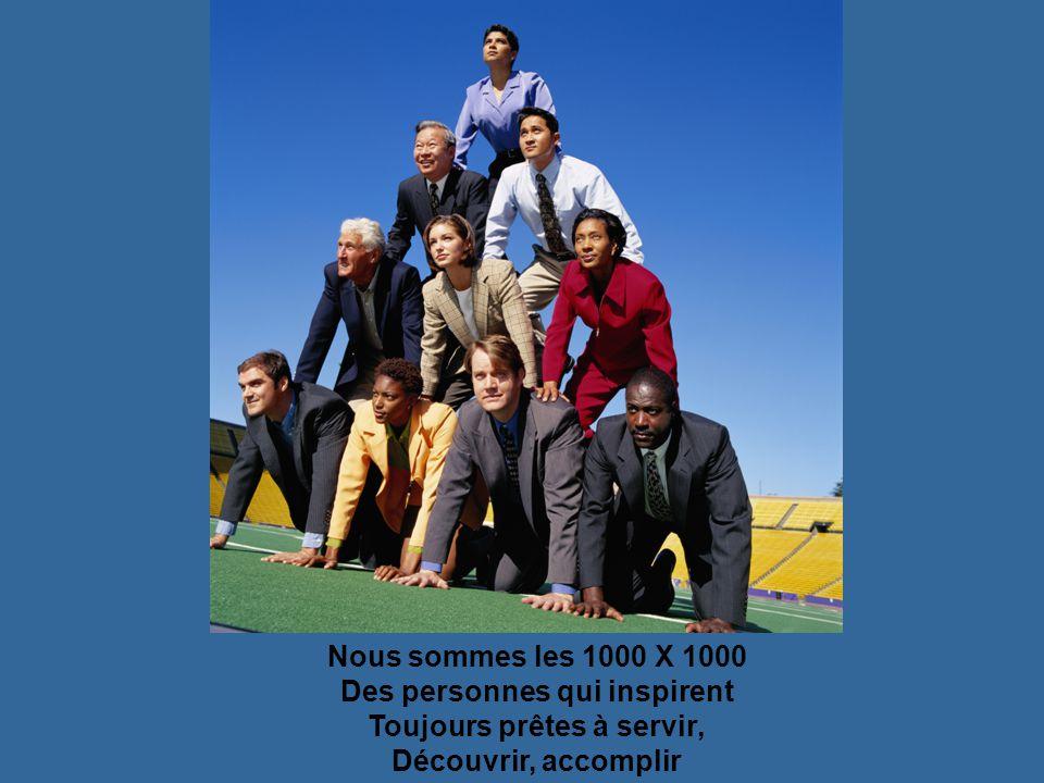 Nous sommes les 1000 X 1000 Des hommes et femmes de cœur Guidés par nos valeurs Et notre code d'honneur