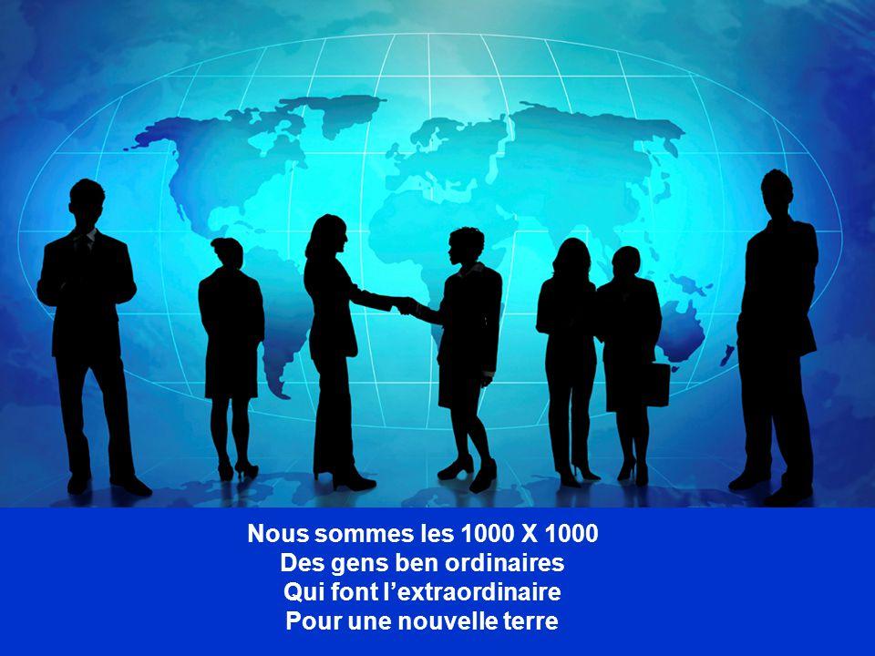 Nous sommes les 1000 X 1000 Des gens ben ordinaires Qui font l'extraordinaire Pour une nouvelle terre