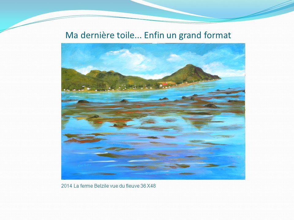 Ma dernière toile... Enfin un grand format 2014 La ferme Belzile vue du fleuve 36 X48