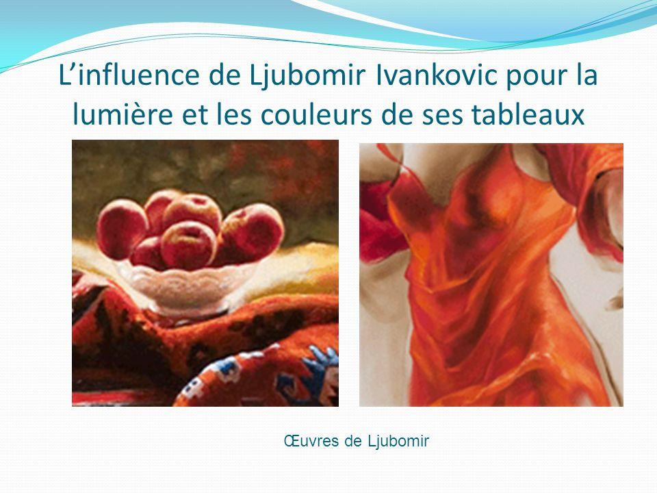 L'influence de Ljubomir Ivankovic pour la lumière et les couleurs de ses tableaux Œuvres de Ljubomir