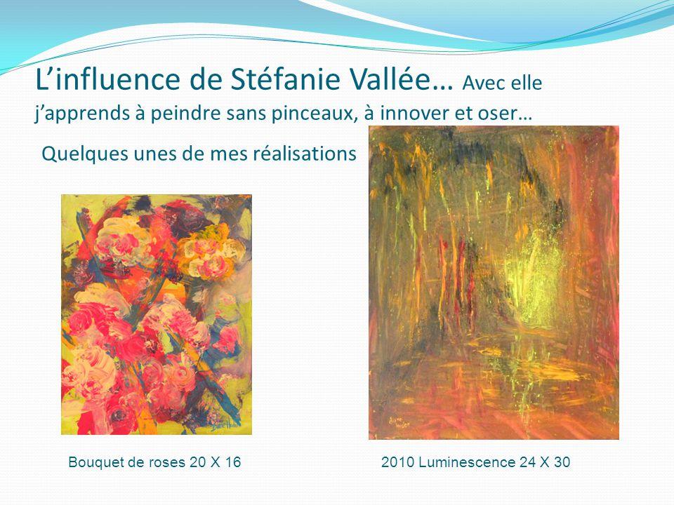 2010 Luminescence 24 X 30Bouquet de roses 20 X 16 L'influence de Stéfanie Vallée… Avec elle j'apprends à peindre sans pinceaux, à innover et oser… Quelques unes de mes réalisations