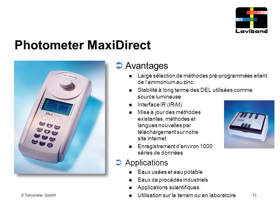 © Tintometer GmbH 13 Photometer MaxiDirect  Avantages Large sélection de méthodes pré-programmées allant de l'ammonium au zinc Stabilité à long terme