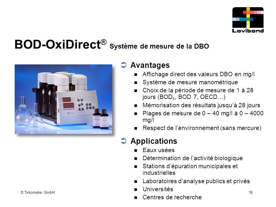 © Tintometer GmbH 16 BOD-OxiDirect ® Système de mesure de la DBO  Avantages Affichage direct des valeurs DBO en mg/l Système de mesure manométrique C