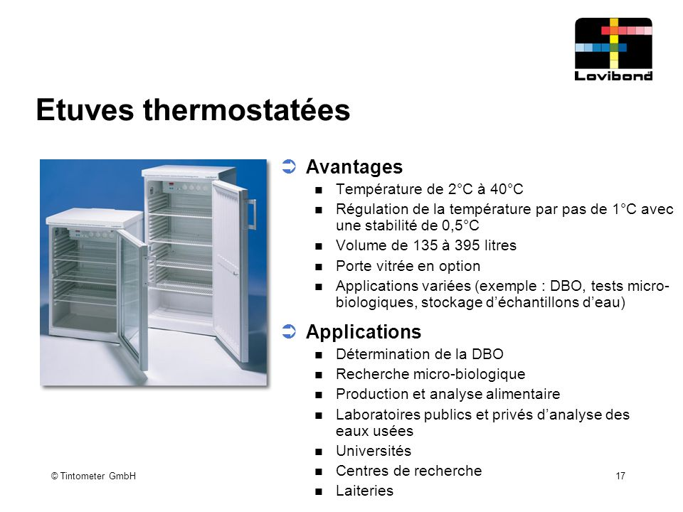 © Tintometer GmbH 17 Etuves thermostatées  Avantages Température de 2°C à 40°C Régulation de la température par pas de 1°C avec une stabilité de 0,5°