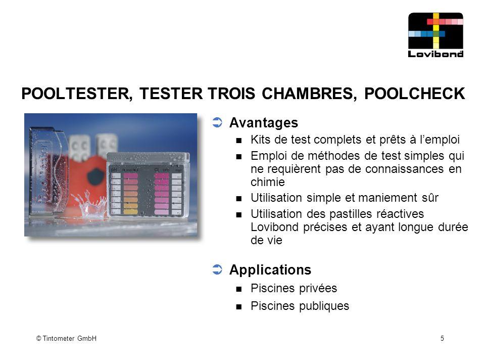 © Tintometer GmbH 5 POOLTESTER, TESTER TROIS CHAMBRES, POOLCHECK  Avantages Kits de test complets et prêts à l'emploi Emploi de méthodes de test simp