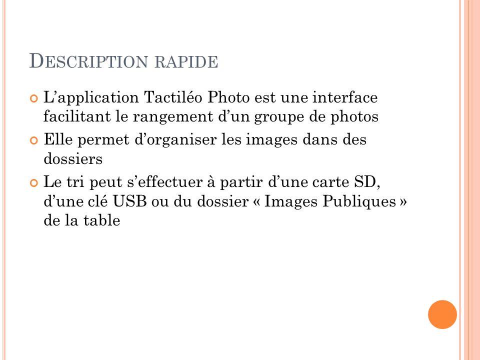 I NSTALLATION Lancer le programme d'installation : « TaciléoPhoto_Setup.msi » Une fois installée, l'application est accessible via le Mode Surface de la table ou dans le dossier « C:/Program Files (x86)/Maskott/TactiléoPhoto/ »