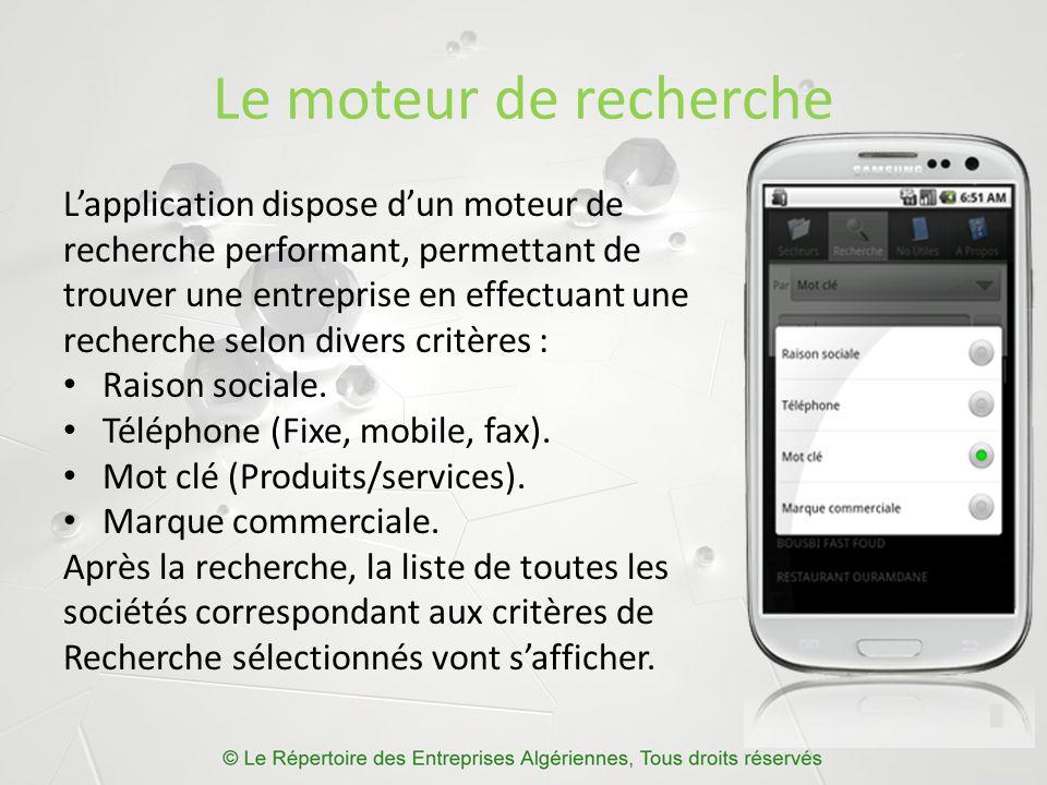 Le moteur de recherche L'application dispose d'un moteur de recherche performant, permettant de trouver une entreprise en effectuant une recherche selon divers critères : Raison sociale.