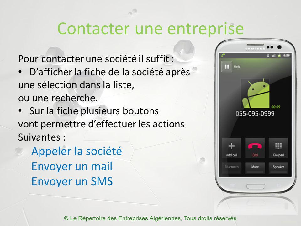 Contacter une entreprise Pour contacter une société il suffit : D'afficher la fiche de la société après une sélection dans la liste, ou une recherche.