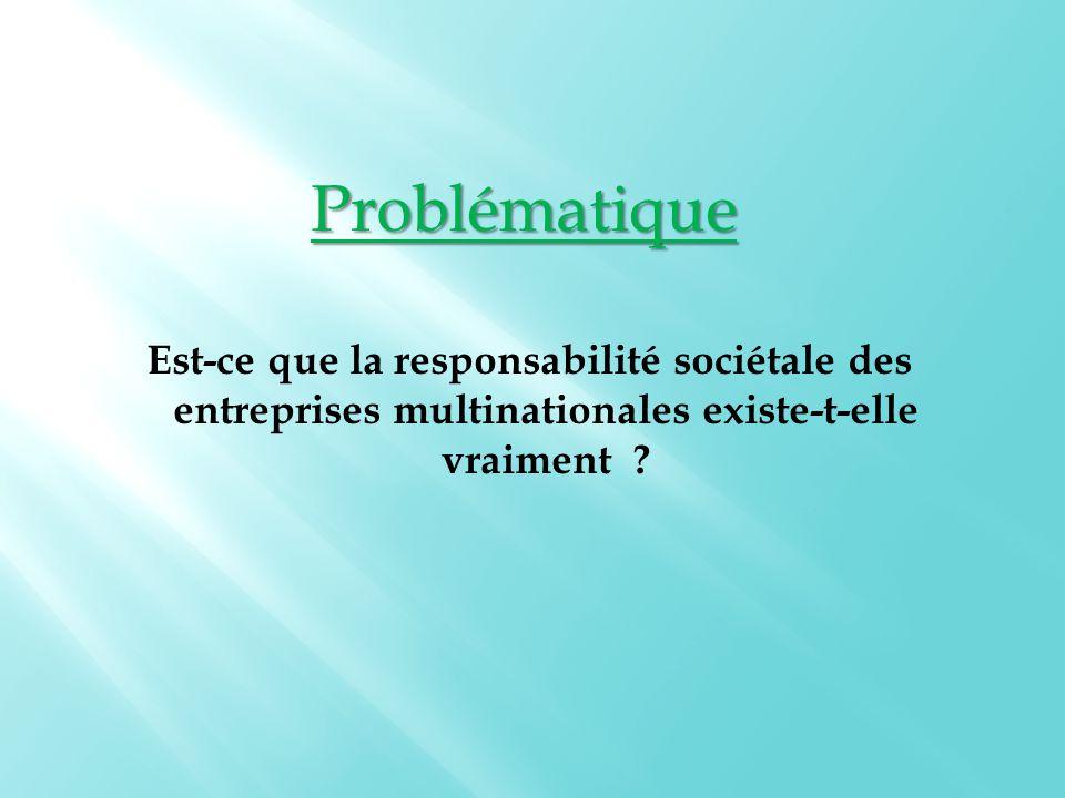 Problématique Est-ce que la responsabilité sociétale des entreprises multinationales existe-t-elle vraiment ?