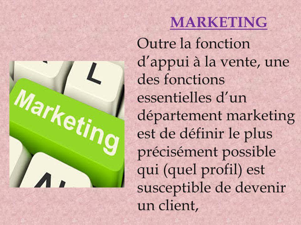 MARKETING Outre la fonction d'appui à la vente, une des fonctions essentielles d'un département marketing est de définir le plus précisément possible