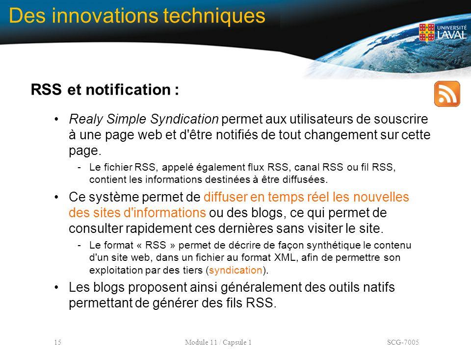 15 Module 11 / Capsule 1 SCG-7005 Des innovations techniques RSS et notification : Realy Simple Syndication permet aux utilisateurs de souscrire à une
