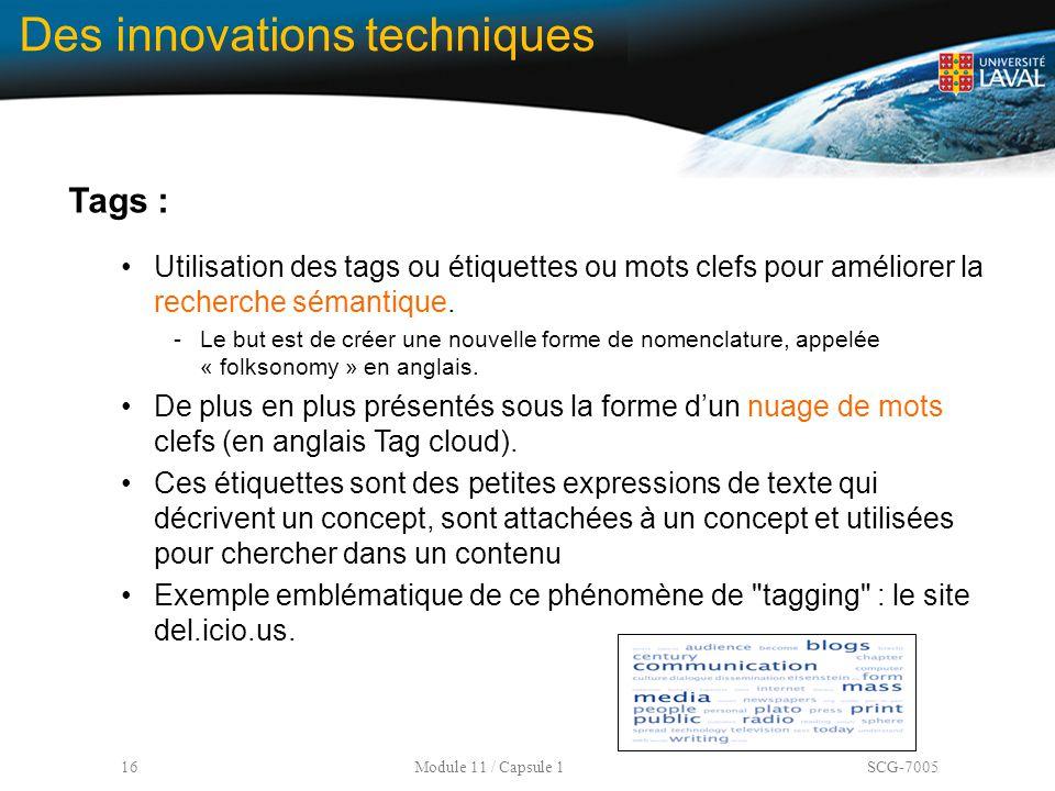 16 Module 11 / Capsule 1 SCG-7005 Des innovations techniques Tags : Utilisation des tags ou étiquettes ou mots clefs pour améliorer la recherche séman