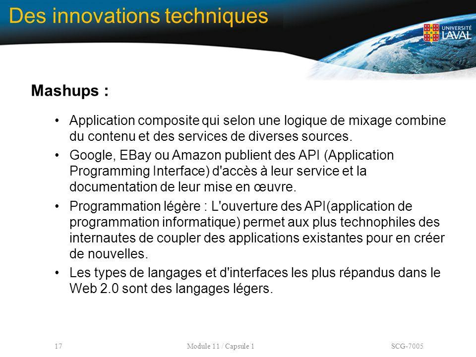 17 Module 11 / Capsule 1 SCG-7005 Des innovations techniques Mashups : Application composite qui selon une logique de mixage combine du contenu et des