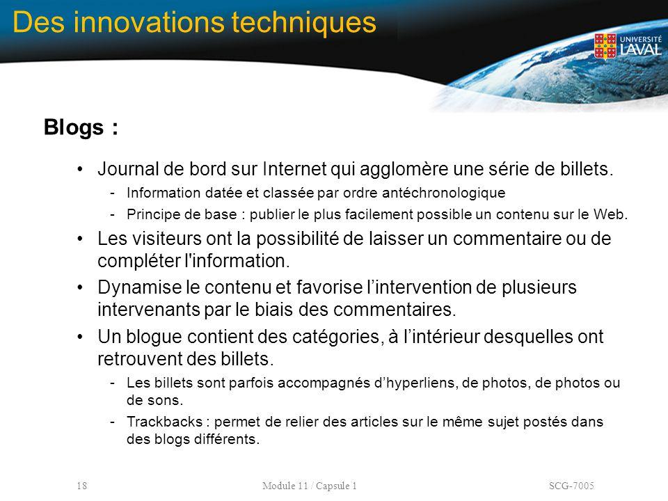 18 Module 11 / Capsule 1 SCG-7005 Des innovations techniques Blogs : Journal de bord sur Internet qui agglomère une série de billets. -Information dat