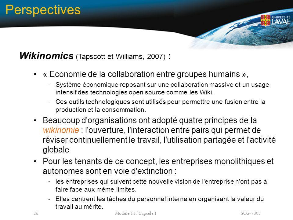 26 Module 11 / Capsule 1 SCG-7005 Perspectives Wikinomics (Tapscott et Williams, 2007) : « Economie de la collaboration entre groupes humains », -Syst