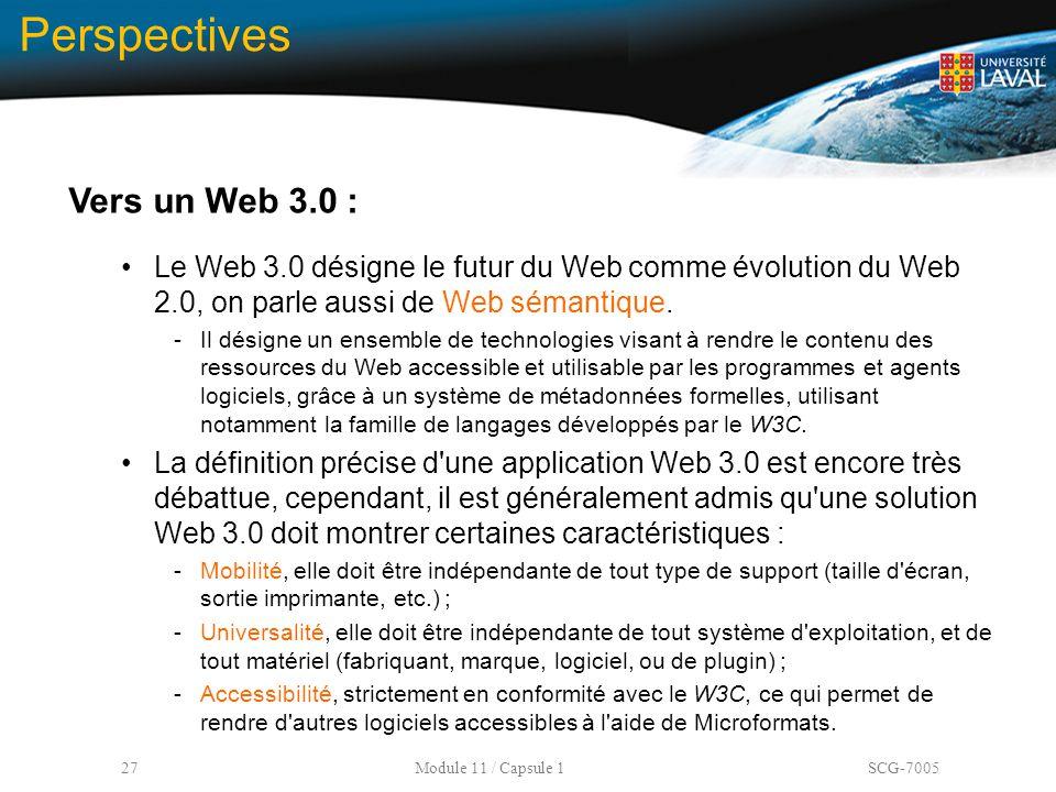 27 Module 11 / Capsule 1 SCG-7005 Perspectives Vers un Web 3.0 : Le Web 3.0 désigne le futur du Web comme évolution du Web 2.0, on parle aussi de Web