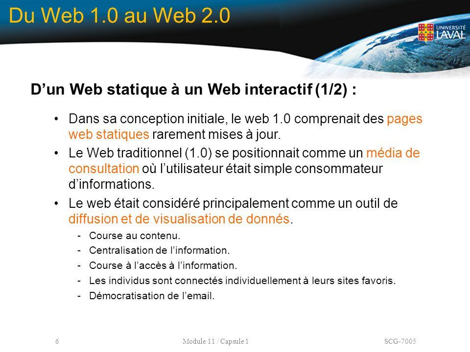 6 Module 11 / Capsule 1 SCG-7005 Du Web 1.0 au Web 2.0 D'un Web statique à un Web interactif (1/2) : Dans sa conception initiale, le web 1.0 comprenai