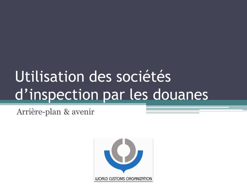 Utilisation des sociétés d'inspection par les douanes Arrière-plan & avenir