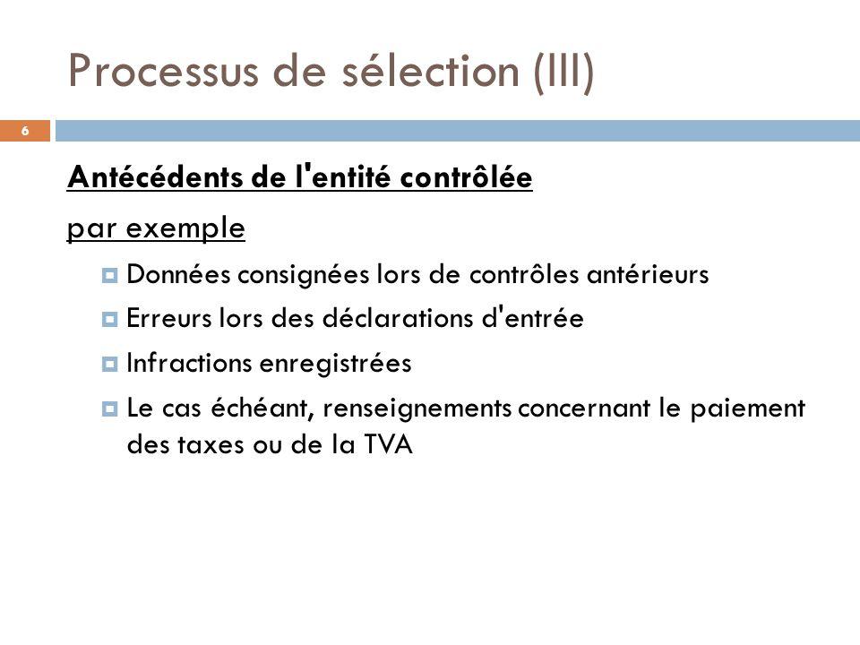 Processus de sélection (IV) 7 Informations/renseignements liés par exemple  Irrégularités courantes dans les mêmes secteurs d activité  Pays d origine présentant un risque élevé  Marchandises présentant un risque élevé, etc.