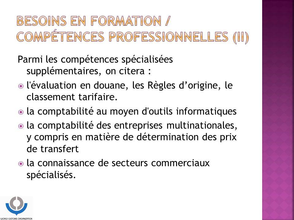 Parmi les compétences spécialisées supplémentaires, on citera :  l évaluation en douane, les Règles d'origine, le classement tarifaire.