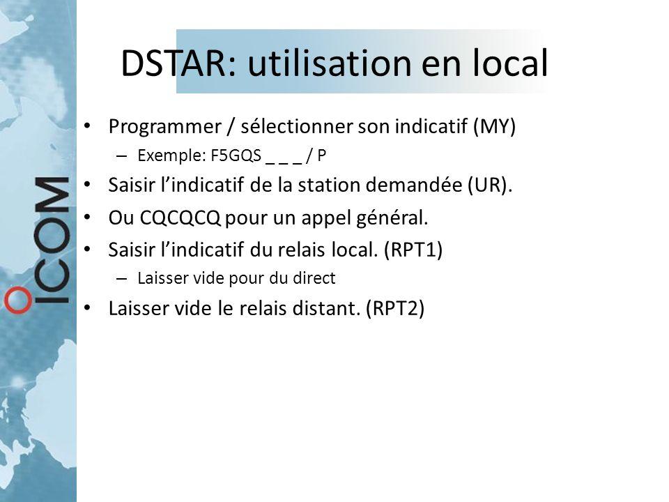 DSTAR: utilisation en local Programmer / sélectionner son indicatif (MY) – Exemple: F5GQS _ _ _ / P Saisir l'indicatif de la station demandée (UR). Ou