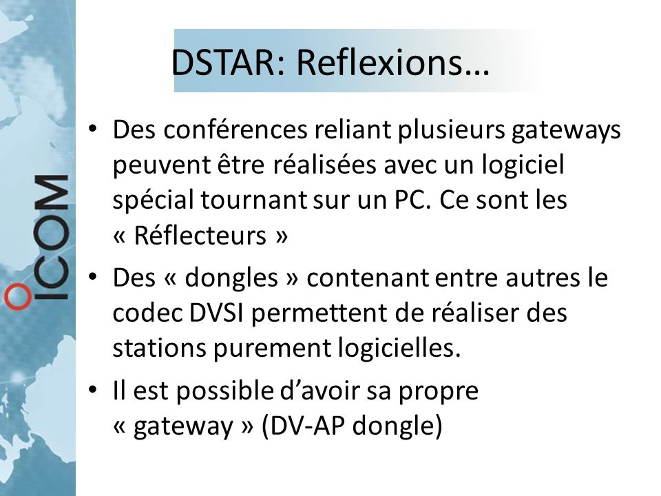 DSTAR: Reflexions… Des conférences reliant plusieurs gateways peuvent être réalisées avec un logiciel spécial tournant sur un PC. Ce sont les « Réflec
