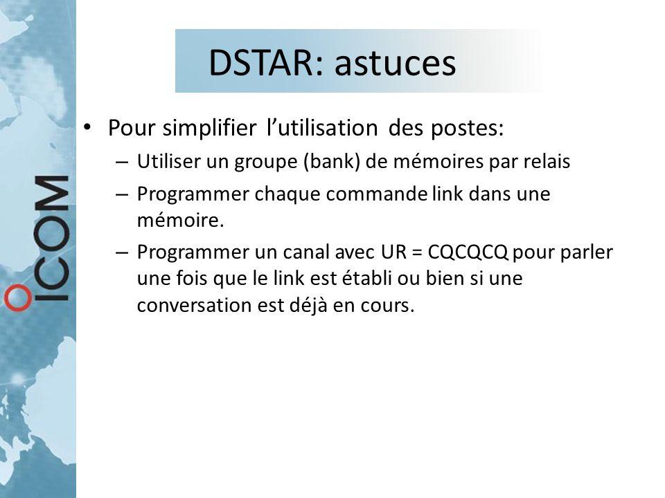 DSTAR: astuces Pour simplifier l'utilisation des postes: – Utiliser un groupe (bank) de mémoires par relais – Programmer chaque commande link dans une