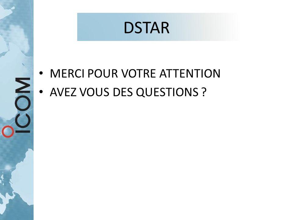 DSTAR MERCI POUR VOTRE ATTENTION AVEZ VOUS DES QUESTIONS ?